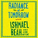 Radiance of Tomorrow: A Novel Audiobook by Ishmael Beah Narrated by Dion Graham