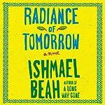Radiance of Tomorrow: A Novel | Ishmael Beah