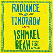 Radiance of Tomorrow: A Novel | [Ishmael Beah]