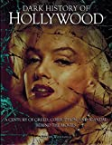img - for Dark History of Hollywood, A Century of Greed, Corruption, and Scandal behind the movies book / textbook / text book