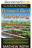 Gardening: Raised Bed Gardening: Vegetable and Flower Growing Made Easy! (Permaculture, agriculture, vegetable garden, urban garden, perennial vegetables, off the grid, homesteading) (English Edition)