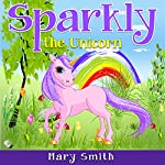 Sparkly the Unicorn: Kids Fantasy Books, Book 1 | Mary K. Smith