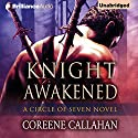 Knight Awakened: Circle of Seven, Book 1 Audiobook by Coreene Callahan Narrated by Suzan Crowley