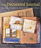 The Decorated Journal: Creating Beautifully Expressive Journal Pages (1579909566) by Diehn, Gwen