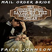 Mail Order Bride: The Surprise Bride Saved by the Heartbroken Indian: Brave Brides for Kind Hearted Indians, Book 1 | Faith Johnson