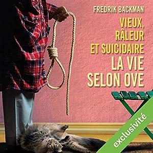 Vieux, râleur et suicidaire: La vie selon Ove | Livre audio Auteur(s) : Fredrik Backman Narrateur(s) : Bernard Gabay