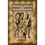 Matrimonial Alliances and Ancient India Polity: C. 600 BCE to C. CE 650 (Reconstructing Indian History and Culture...