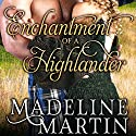 Enchantment of a Highlander Audiobook by Madeline Martin Narrated by Liam Gerrard