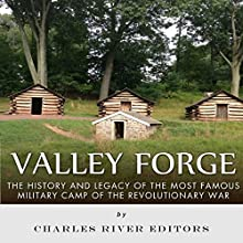 Valley Forge: The History and Legacy of the Most Famous Military Camp of the Revolutionary War | Livre audio Auteur(s) :  Charles River Editors Narrateur(s) : Mark Norman