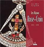 echange, troc Robert Vanloo, Philippe Klein - Les Bijoux Rose-Croix, 1760-1890