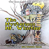 The Ragamuffin Sisters: The Mysterious Mr. Whistler | [Hillary McMullen, Anita Higman]