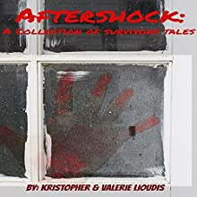 Aftershock: A Collection of Survivors Tales (       UNABRIDGED) by Valerie Lioudis, Kristopher Lioudis Narrated by Daniel Rose