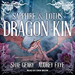 Dragon Kin: Sapphire & Lotus: The Dragon Kin Series, Book 1 | Audrey Faye,Shae Geary