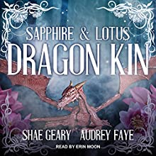 Dragon Kin: Sapphire & Lotus: The Dragon Kin Series, Book 1 Audiobook by Audrey Faye, Shae Geary Narrated by Erin Moon