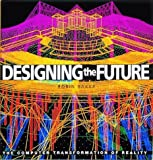 Designing the future :  the computer transformation of reality /