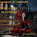 League of Legends Mid Lane Mastery: A Master Player's Guide to Dominating the Mid Lane in Season 7 Audiobook by  St Petr Narrated by Nate Daniels