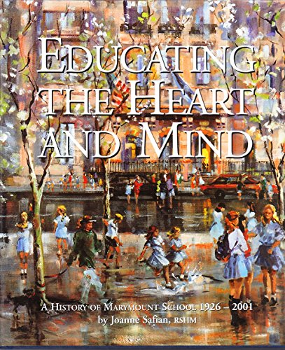 Educating the Heart and Mind: A History of Marymount School 1926-2001
