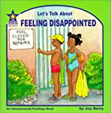 Let's Talk About Feeling Disappointed: An Interpersonal Feelings Book