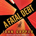 A Fatal Debt: A Novel (       UNABRIDGED) by John Gapper Narrated by Alan Sklar