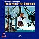 Een bezem in het fietsenrek [A Broom in the Bike Rack] Audiobook by Lieneke Dijkzeul Narrated by Lieneke Dijkzeul