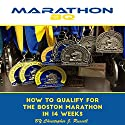MarathonBQ: How to Qualify for the Boston Marathon in 14 Weeks (with a Full-Time Job and Family) Audiobook by Christopher Russell Narrated by Matthew McDonough