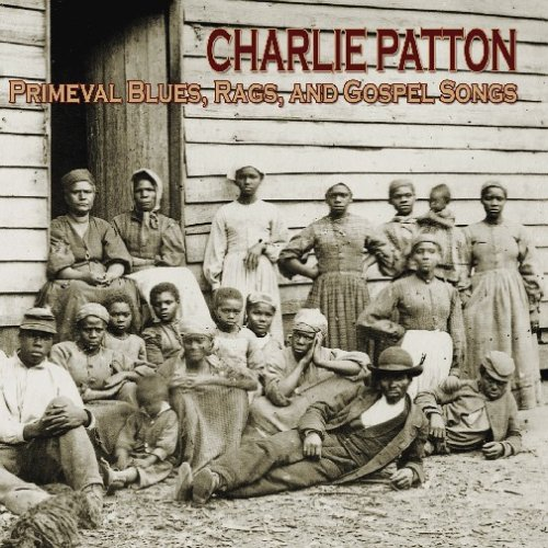 Primeval Blues, Rags and Gospel Songs by Charlie Patton