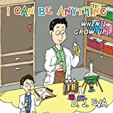 I Can Be Anything: What Will You Be When You Grow Up? (Childrens Success)