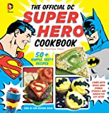 img - for The Official DC Super Hero Cookbook: 50+ Simple, Healthy, Tasty Recipes for Growing Super Heroes book / textbook / text book
