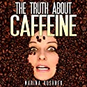The Truth about Caffeine Audiobook by Marina Kushner Narrated by Timothy McKean