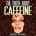 The Truth about Caffeine | Marina Kushner