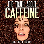 The Truth about Caffeine | [Marina Kushner]