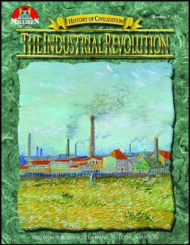The Industrial Revolution, Grades 7-12 (History of Civilization)