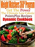 Weight Watchers 360º Program Get The Power The Ultimate Low Calorie PointsPlus Dynamic Cookbook