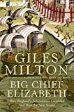 Big Chief Elizabeth: How England's Adventurers Gambled and Won the New World (0340748826) by Milton, Giles