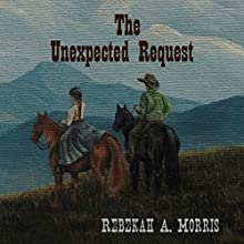 The Unexpected Request Audiobook by Rebekah A. Morris Narrated by John Burlinson