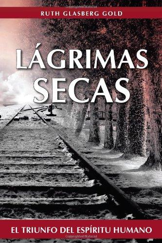 Lágrimas  Secas: El Triunfo del Espíritu Humano (Spanish Edition)