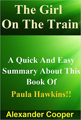 The Girl On The Train: A Quick And Easy Summary About This Book Of Paula Hawkins!! (The Girl On The Train: A Quick And Easy Summary: Paperback, Audiobook, Novel)