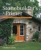 img - for The Stonebuilder's Primer: A Step-By-Step Guide for Owner-Builders by Charles Long (Oct 1 1998) book / textbook / text book