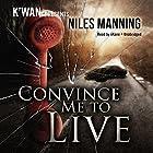Convince Me to Live: The Grainger Files, Book 1 Hörbuch von Niles Manning Gesprochen von:  iiKane