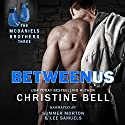 Between Us: Reid and Lola's Story, The McDaniels Brothers Book Three Audiobook by Christine Bell Narrated by Summer Morton, Lee Samuels