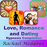 Love, Romance, and Dating Hypnosis Compilation | Rachael Meddows