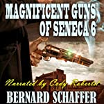 Magnificent Guns of Seneca 6: Guns of Seneca 6 Saga, Book 3 | Bernard Schaffer