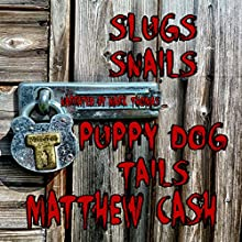Slugs and Snails and Puppydog Tails: A Short Sick Tale Audiobook by Matthew Cash Narrated by Mark Thomas