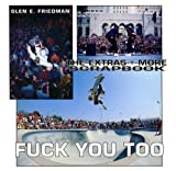 Fuck You Too: The Extras and More Photographs by Glen E. Friedman