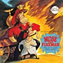 Mose the Fireman (       UNABRIDGED) by Rabbit Ears Entertainment Narrated by Michael Keaton