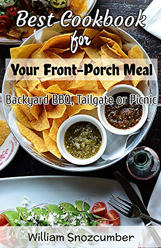 Best Cookbook for Your Front-Porch Meal, Backyard BBQ, Tailgate or Picnic (Cookbook,Freezer Meals cookbook) by Willia Snozcumber