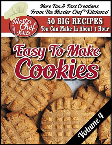 The MASTER CHEF® To Easy To Make Cookies - VOLUME 4 by C. Anthony Howe