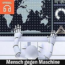 Mensch gegen Maschine: Der Angriff der Roboter gefährdet die Existenz der Mittelschicht Hörbuch von  DER SPIEGEL Gesprochen von:  Deutsche Blindenstudienanstalt e.V.