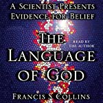 The Language of God: A Scientist Presents Evidence for Belief | Francis S. Collins