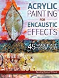 img - for Acrylic Painting for Encaustic Effects: 45 Wax Free Techniques book / textbook / text book
